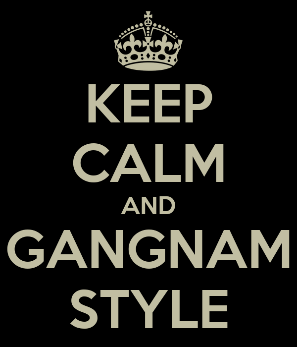 KEEP CALM AND GANGNAM STYLE - KEEP CALM AND CARRY ON Image