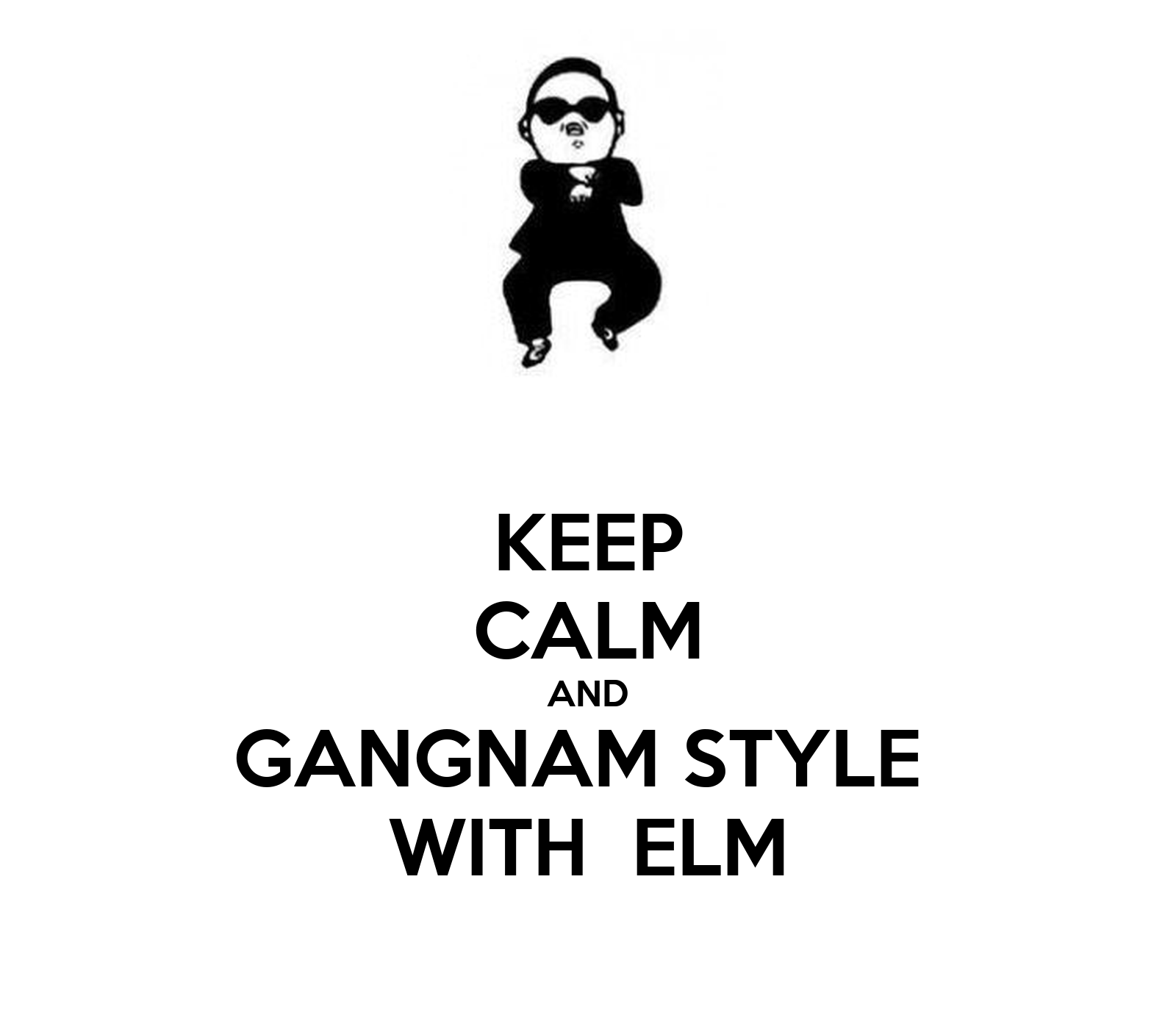 KEEP CALM AND GANGNAM STYLE WITH ELM - KEEP CALM AND CARRY ON