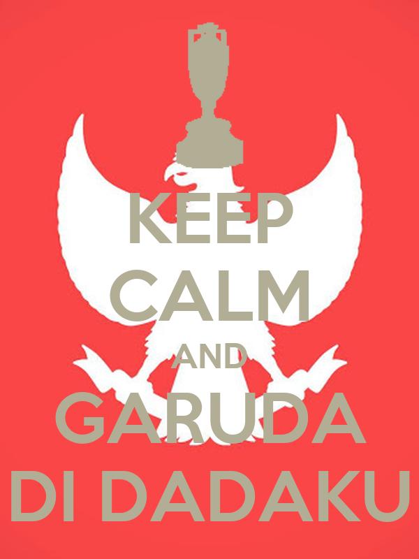 Keep Calm And Garuda Di Dadaku Poster Newardi27 Keep Calm O Matic
