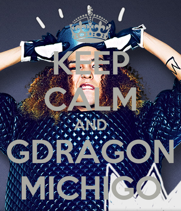 KEEP CALM AND GDRAGON MICHIGO - KEEP CALM AND CARRY ON Image Generator