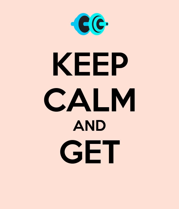 KEEP CALM AND GET