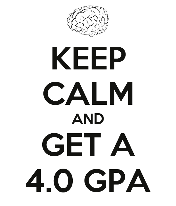 Keep calm and get a 4.0 GPA