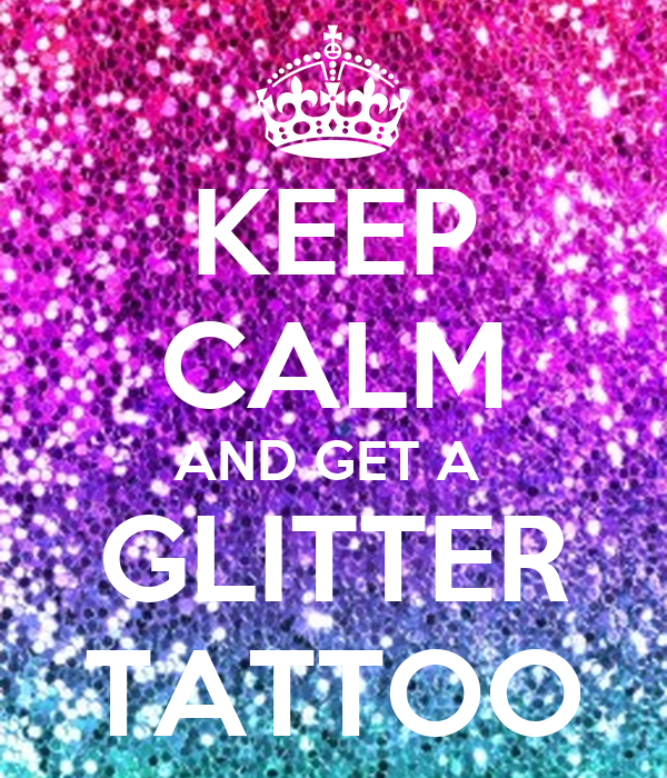 keep calm and get a glitter tattoo poster emma keep calm o matic. Black Bedroom Furniture Sets. Home Design Ideas