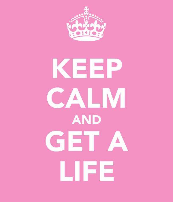 [W1] RЯ 231 - WA 232 Keep-calm-and-get-a-life-3