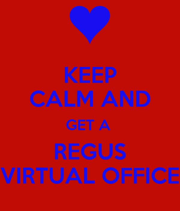 KEEP CALM AND GET A REGUS VIRTUAL OFFICE Poster | LIZ | Keep