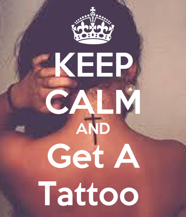 keep calm and get a tattoo poster kimmy waugh keep calm o matic. Black Bedroom Furniture Sets. Home Design Ideas