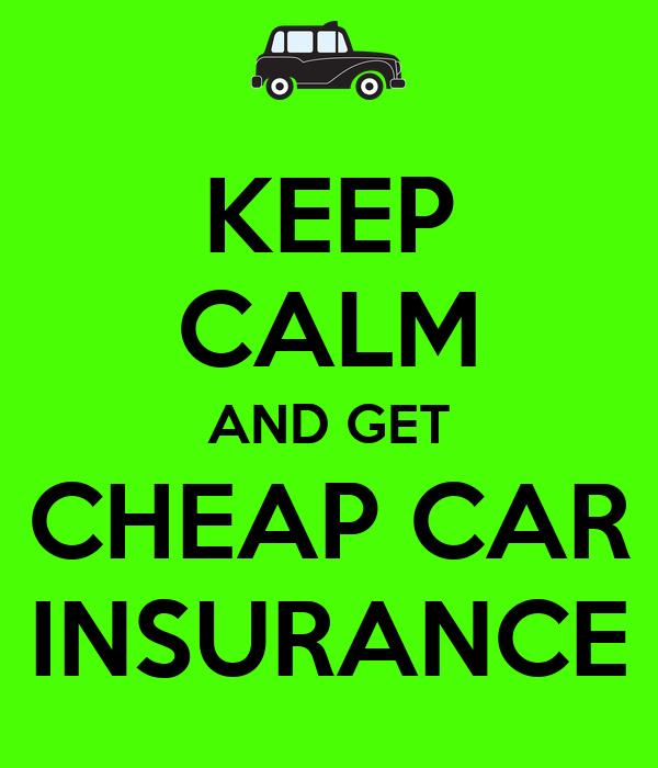 KEEP CALM AND GET CHEAP CAR INSURANCE
