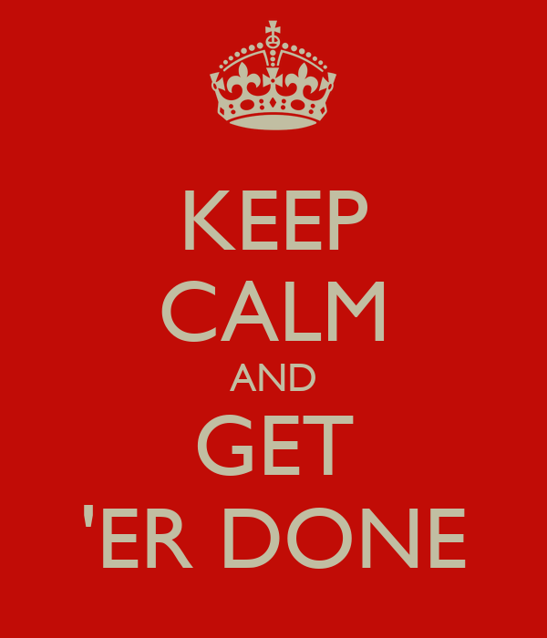 keep-calm-and-get-er-done-3.png
