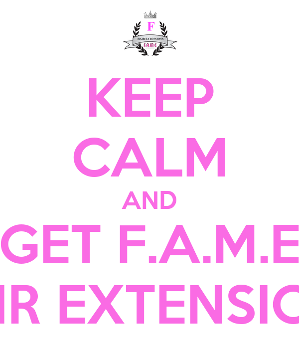 Keep Calm And Get Fame Hair Extensions Poster Fame Hair