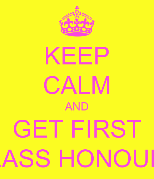 keep calm and get first class honours poster