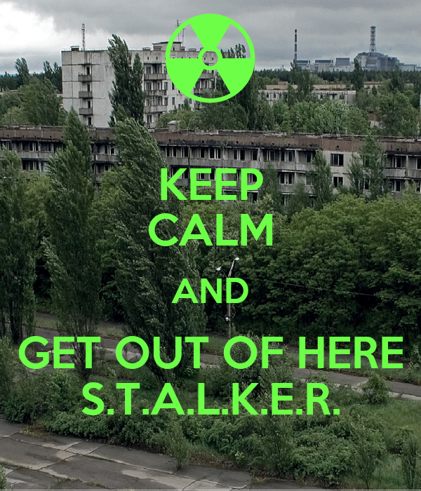KEEP CALM AND GET OUT OF HERE S.T.A.L.K.E.R. - KEEP CALM AND CARRY ...