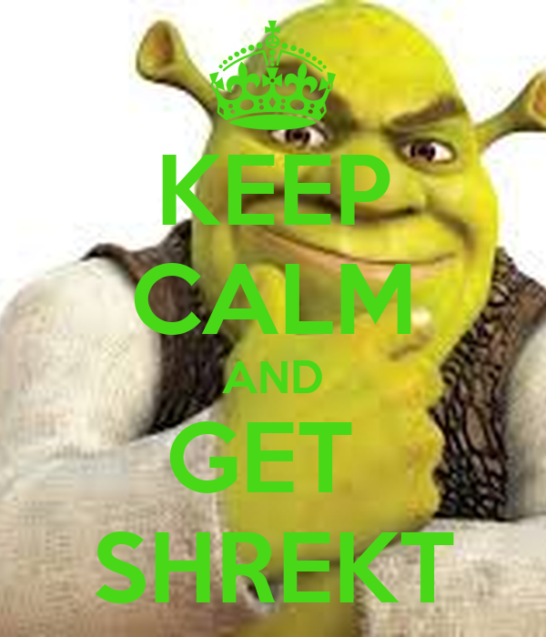 KEEP CALM AND GET SHREKT - KEEP CALM AND CARRY ON Image Generator: https://keepcalm-o-matic.co.uk/p/keep-calm-and-get-shrekt-1