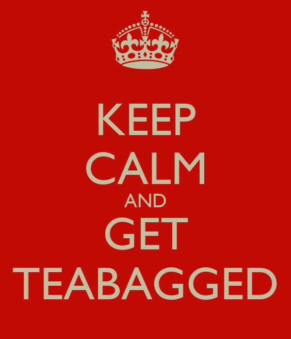 KEEP CALM AND GET TEABAGGED Poster | KEITH | Keep Calm-o-Matic