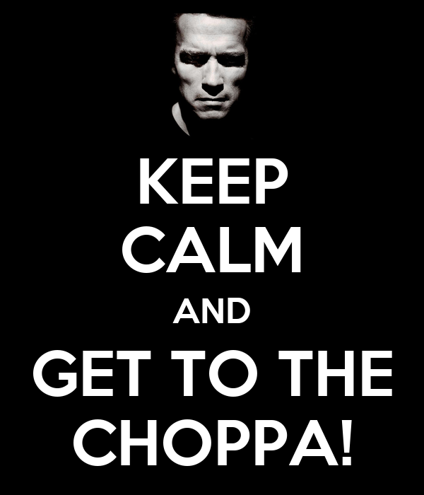KEEP CALM AND GET TO THE CHOPPA! Poster | HARE | Keep Calm ...