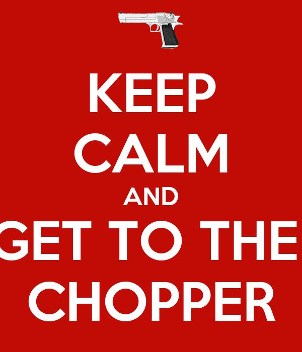 get to the choper