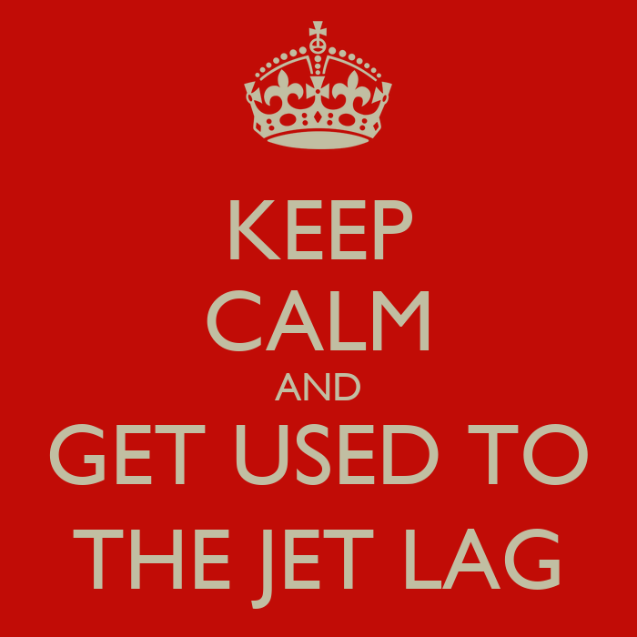 KEEP CALM AND GET USED TO THE JET LAG - KEEP CALM AND CARRY ON ...