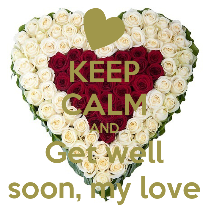 KEEP CALM AND Get well soon, my love - KEEP CALM AND CARRY ...