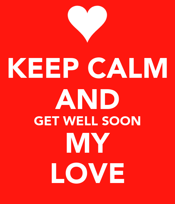KEEP CALM AND GET WELL SOON MY LOVE Poster | RICKY | Keep ...
