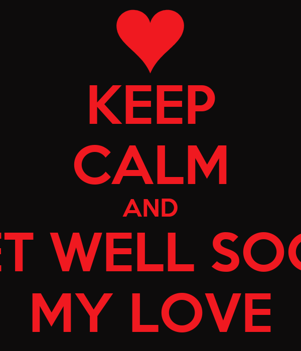 Keep Calm And Get Well Soon My Love Poster Anis Keep Calm O Matic