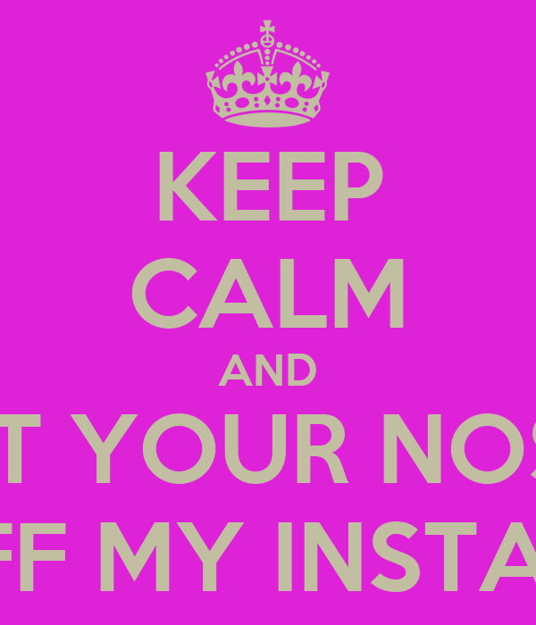 keep calm and get your nosy ass off my instagram poster