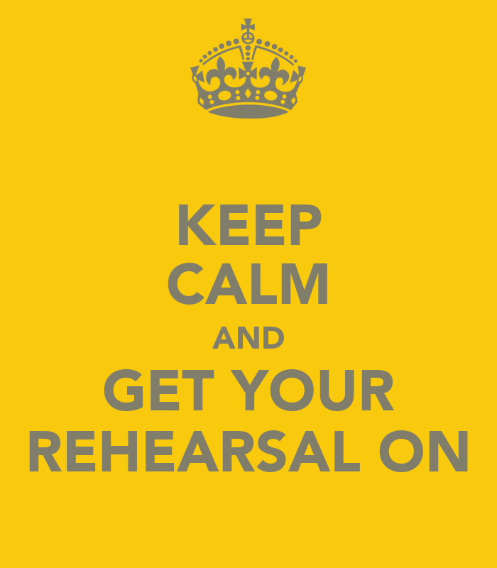 KEEP CALM AND GET YOUR REHEARSAL ON