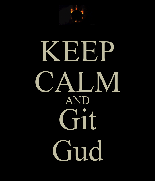 keep-calm-and-git-gud-10.png