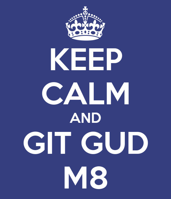 keep-calm-and-git-gud-m8.png