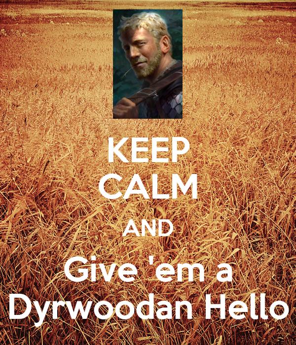 keep-calm-and-give-em-a-dyrwoodan-hello-