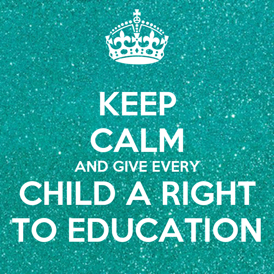 KEEP CALM AND GIVE EVERY CHILD A RIGHT TO EDUCATION Poster ...
