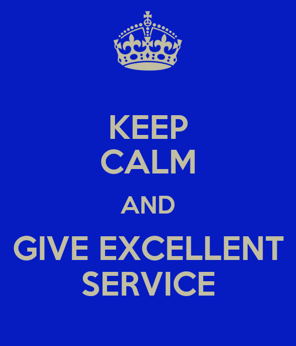 Keep Calm And Give Excellent Service Keep Calm And Carry