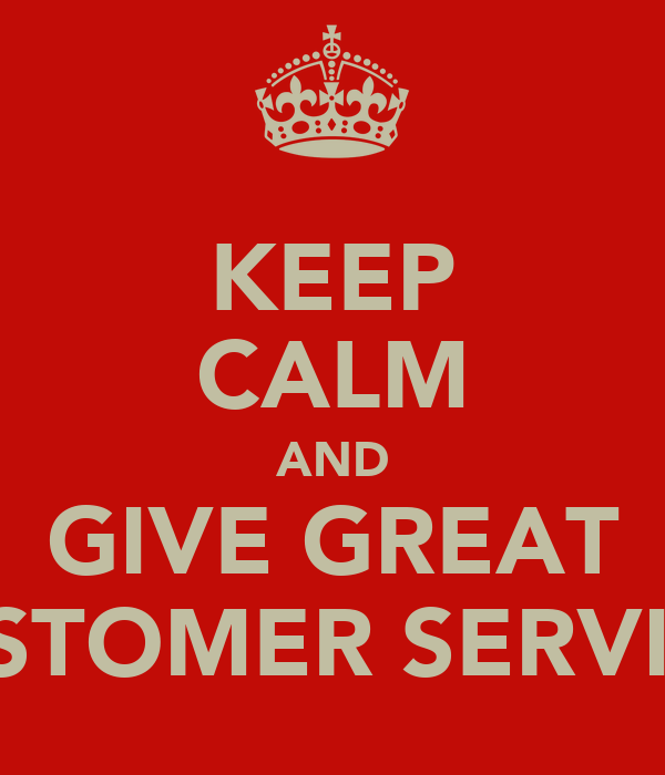KEEP CALM AND GIVE GREAT CUSTOMER SERVICE Poster