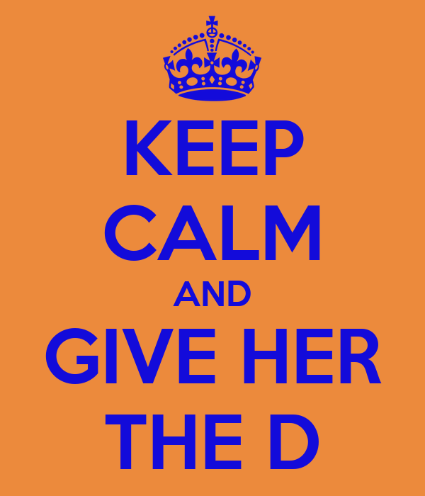 https://sd.keepcalm-o-matic.co.uk/i/keep-calm-and-give-her-the-d-2.png