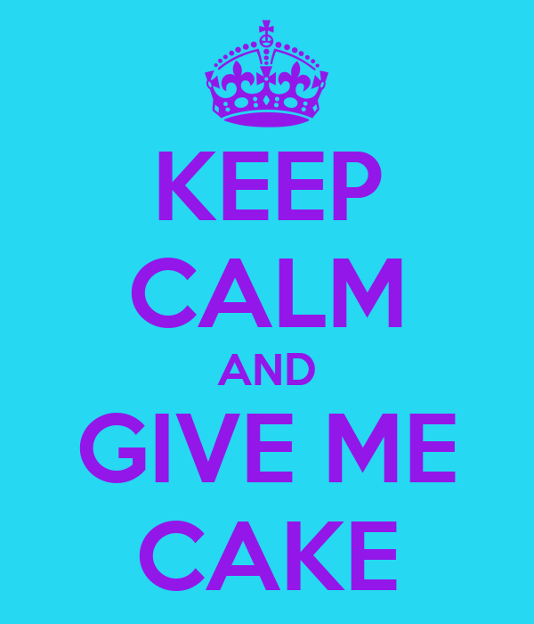 Please Give Me Cake