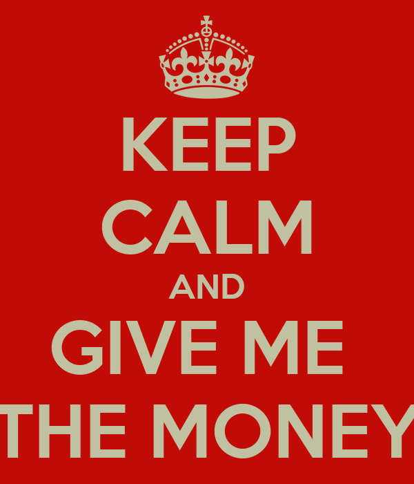 keep-calm-and-give-me-the-money-5.png