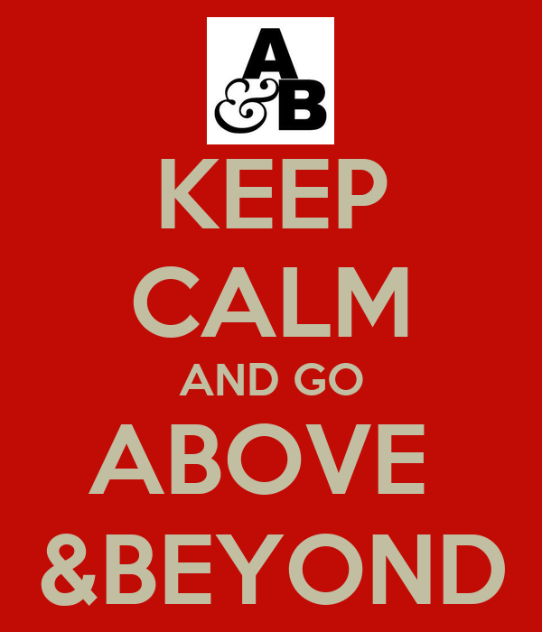 Keep Calm And Go Above Beyond Keep Calm And Carry On