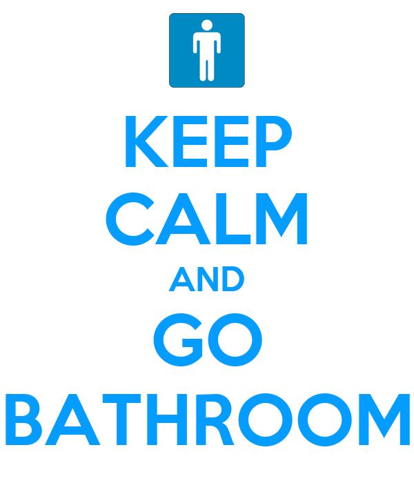 Keep Calm And Go Bathroom Poster Andreasofiamillonessalyro Keep Calm O Matic