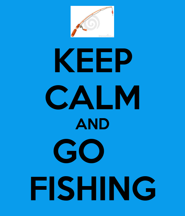 Keep calm and go fishing poster yellowandblack keep for Go go fishing