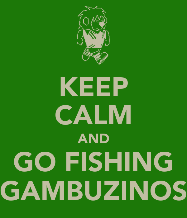 Keep calm and go fishing gambuzinos poster ac keep for How to go fishing