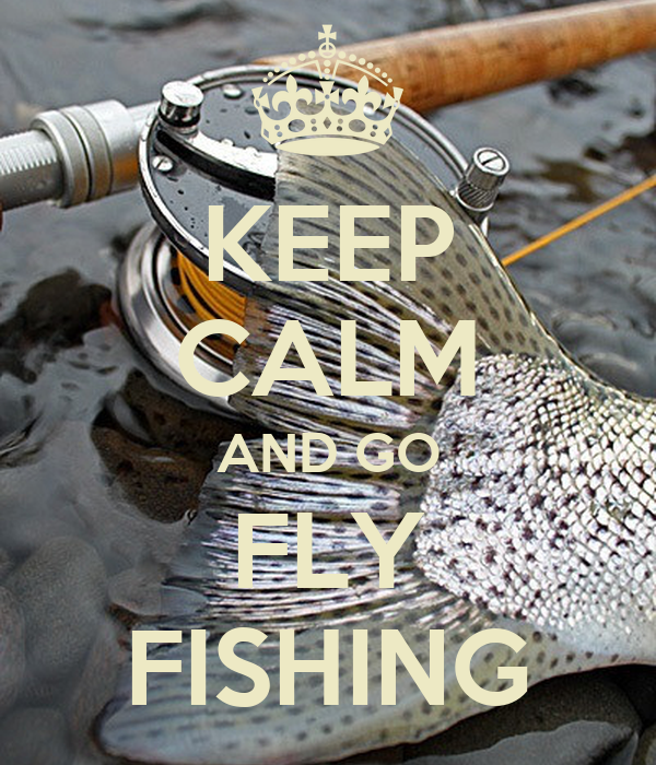KEEP CALM AND GO FLY FISHING