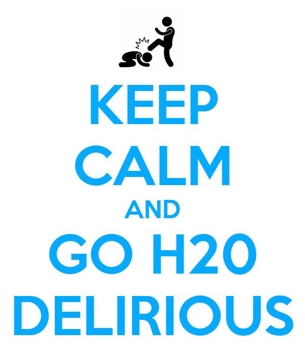 http://sd.keepcalm-o-matic.co.uk/i/keep-calm-and-go-h20-delirious.png H20 Delirious Logo