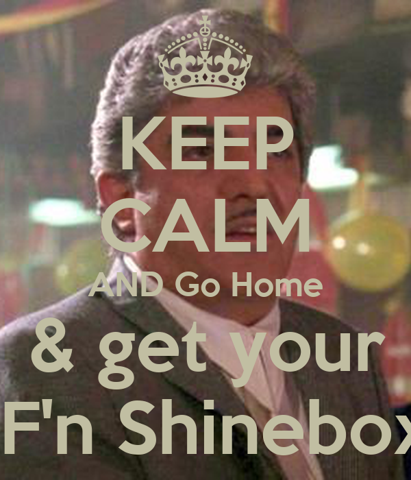 Go Home And Get Your Shine Box