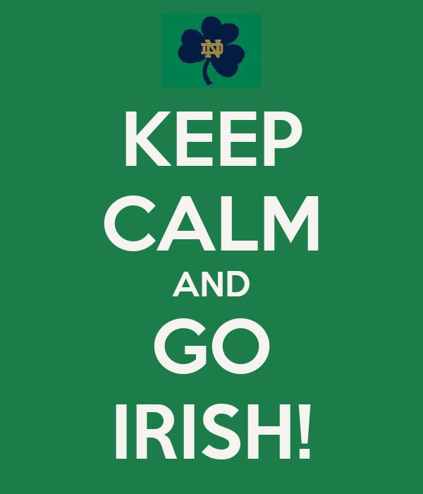 KEEP CALM AND GO IRISH!