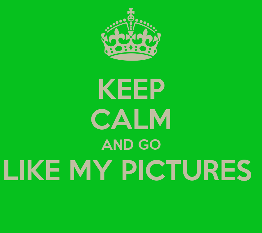 Go Like My Pictures Keep calm and go like my