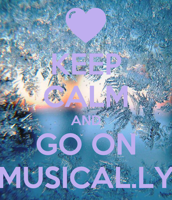Keep Calm And Go On Musical Ly Poster Jenely Keep Calm