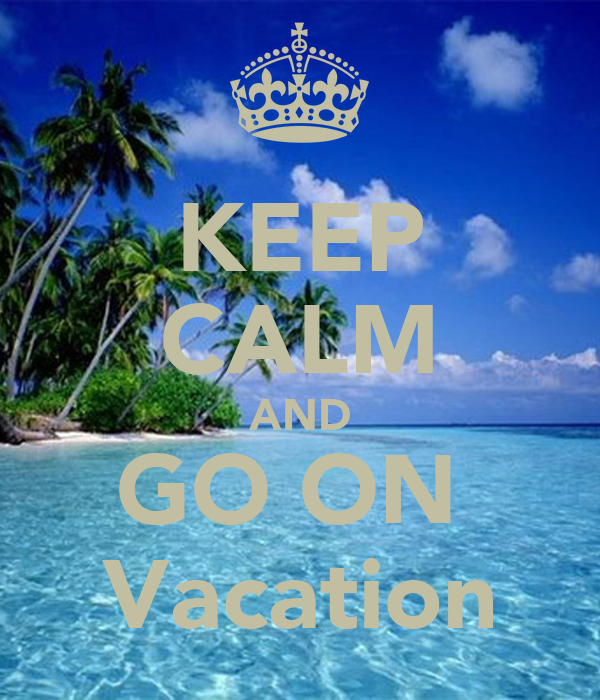 Go Travel Vacations: KEEP CALM AND GO ON Vacation