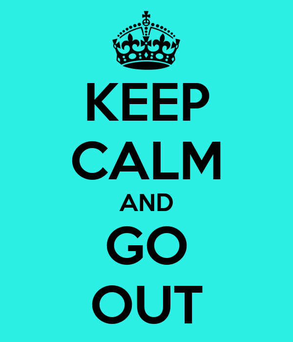 To Go Out Keep calm and go out