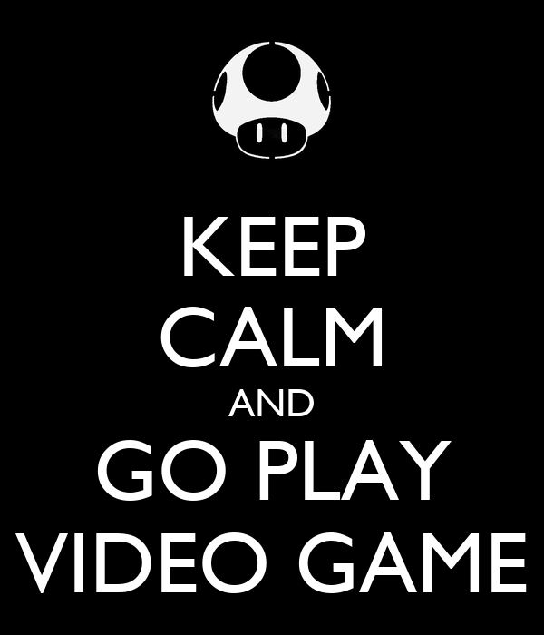 keep calm and go play video game poster matheus christofoletti keep calm o matic. Black Bedroom Furniture Sets. Home Design Ideas