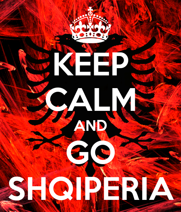 KEEP CALM AND GO SHQIPERIA Poster | tina | Keep Calm-o-Matic