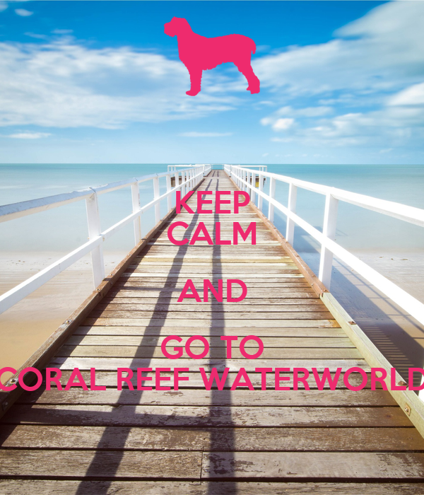KEEP CALM AND GO TO CORAL REEF WATERWORLD Poster