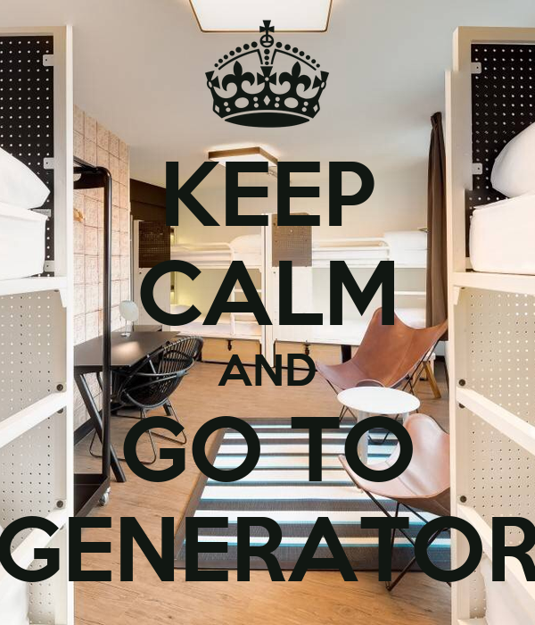 KEEP CALM AND GO TO GENERATOR Poster | Generator | Keep ...